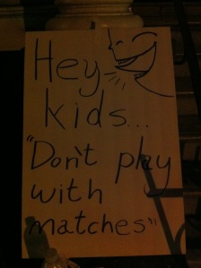 "Hey Kids ""Don't play with matches"""
